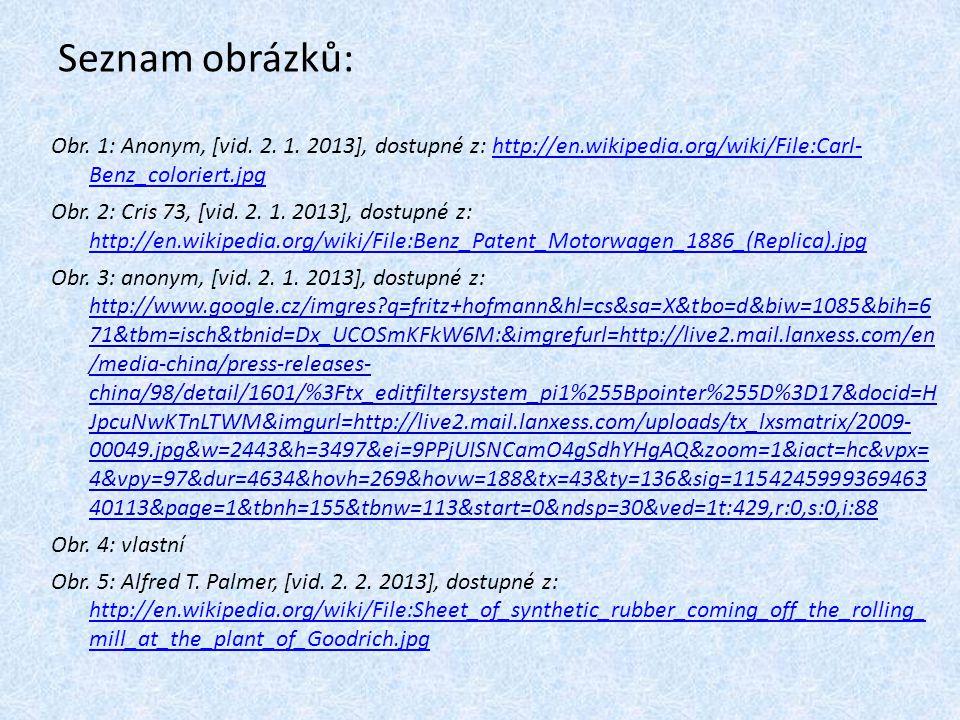 Seznam obrázků: Obr. 1: Anonym, [vid. 2. 1. 2013], dostupné z: http://en.wikipedia.org/wiki/File:Carl- Benz_coloriert.jpg.